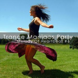 Trance Maniacs Party: Melody Of Heartbeat #6 (2009)